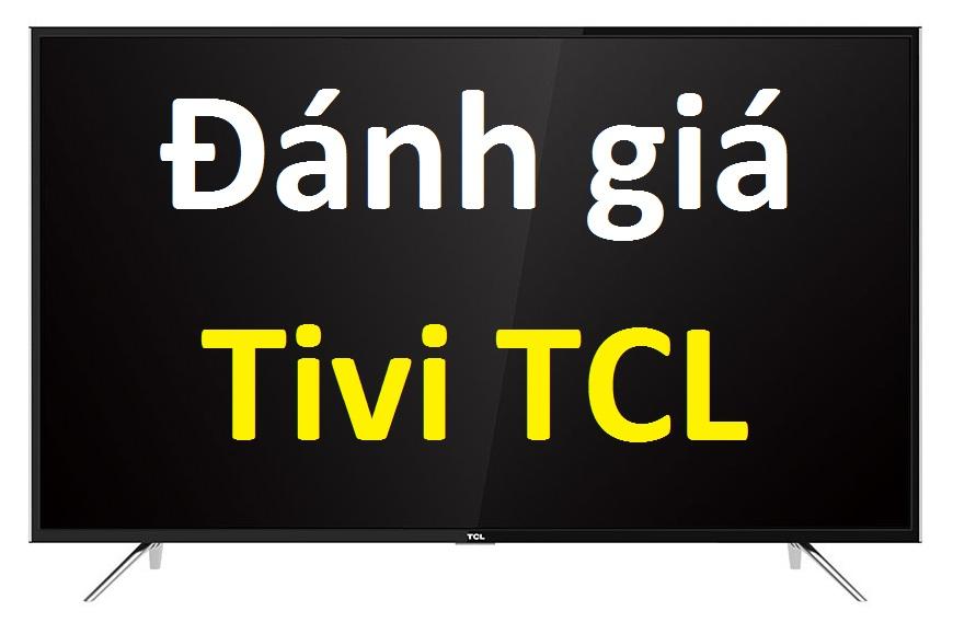 Đánh giá có nên mua tivi TCL, chất lượng hay không?