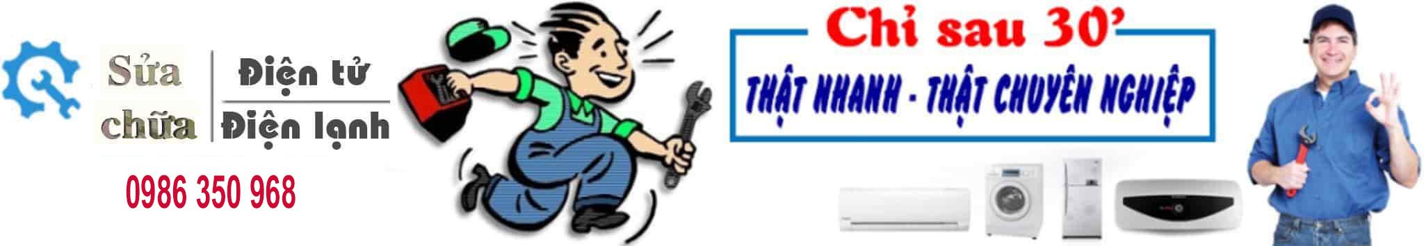Thợ sửa điện tử điện lạnh chuyên sửa tivi, tủ lạnh, điều hoà, máy giặt